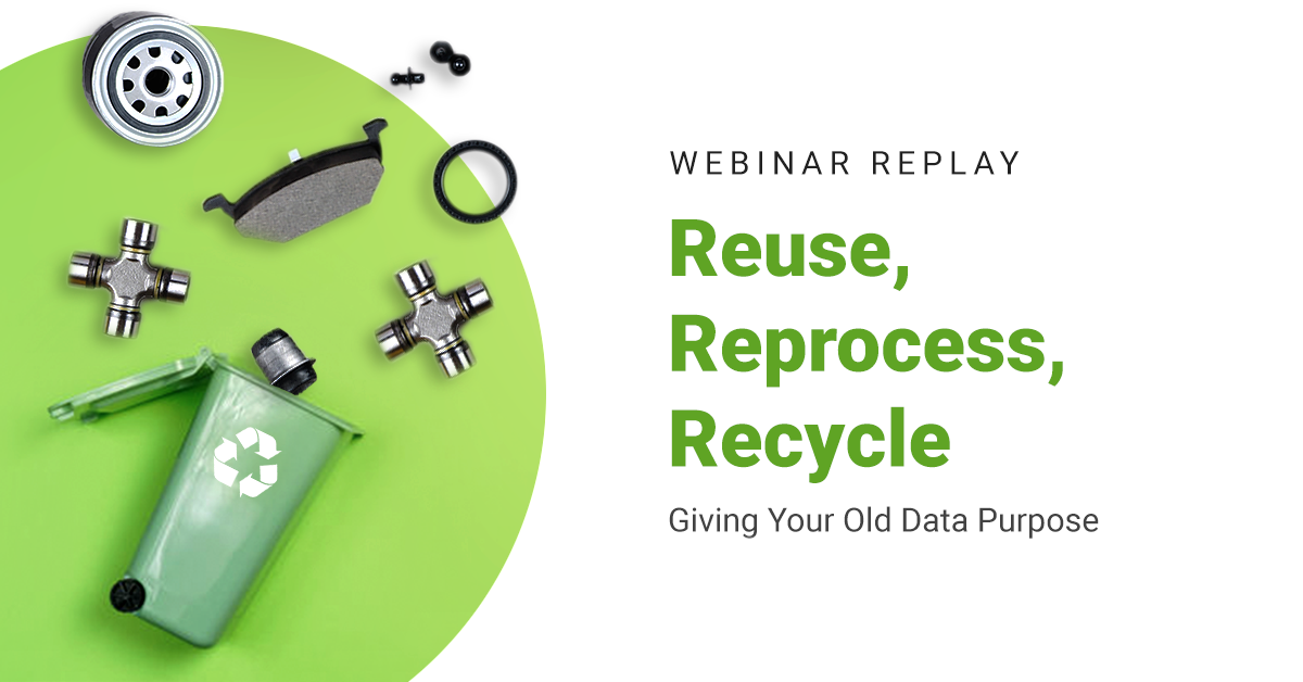 Reuse, Reprocess, Recycle – Giving Your Old Data Purposea