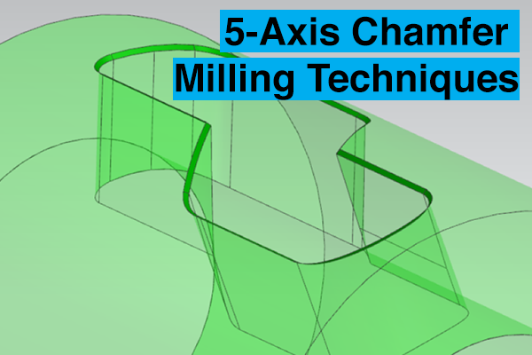5-Axis Chamfer Milling Technique
