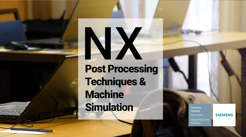 NX Post Processing, NX Machine Simulation, NX CAM Training